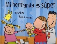 MI HERMANITA ES SUPER/ Kes Gray. Un cuento sencillo para los más pequeños, que tan celosos se ponen cuando nace un nuevo hermanito. Susana ha nacido hace unos días y para la familia es muy super: inteligente, lista, guapa. Búscalo en http://absys.asturias.es/cgi-abnet_Bast/abnetop?ACC=DOSEARCH&xsqf01=hermanita+super+gray #nacimientodeunhermano #celoshermanos