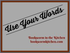 July Use Your Words – Bookworm in the Kitchen