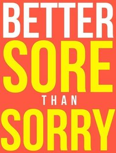 I always feel bad if I'm not sore the day after a workout :)