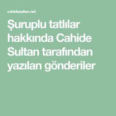 Şuruplu tatlılar hakkında Cahide Sultan tarafından yazılan gönderiler