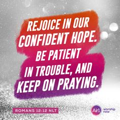 Rejoice in our confident hope. Be patient in trouble, and keep on praying. –Romans 12:12 NLT #VerseOfTheDay #Bible Romans 12, Gods Promises, Verse Of The Day, Bible Verses Quotes, Worship, Pray, Confidence, Encouragement, Inspirational Quotes