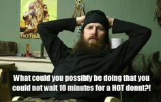 hot donut - jase robertson - duck dynasty  I love this episode....Jase cracks me up!