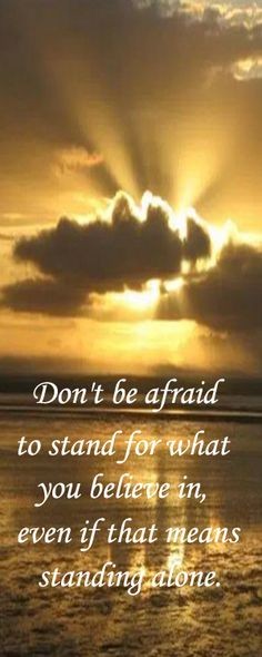 Don't be afraid to stand for what you believe in, even if that means standing alone.  More Success Quotes https://twitter.com/QuotesAndTips1