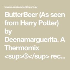 ButterBeer (As seen from Harry Potter) by Deenamarguerita. A Thermomix <sup>®</sup> recipe in the category Drinks on www.recipecommunity.com.au, the Thermomix <sup>®</sup> Community. 5 Recipe, Vanilla Essence, 4 Ingredients, Harry Potter, Community, Drinks, Cooking, Thermomix, Drinking
