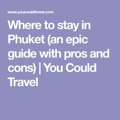 Where to stay in Phuket (an epic guide with pros and cons) | You Could Travel