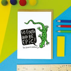 Go Forth And Be Epic! Some motivational vibes for the week ahead from and the Gecko of Guidance! Good Luck Cards, Motivational, Greeting Cards, Positivity, Optimism