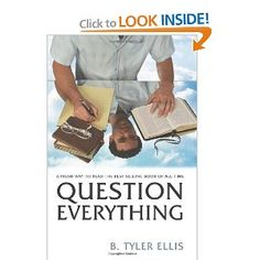 """""""Question Everything: A Fresh Way to Read the Best-Selling Book of All Time"""" was written by B. Tyler Ellis. The author has created an interesting way to study the Bible; in this book the reader will find a question pertaining to every verse in the New Testament. Most of the questions appear very simple; however, they are created to get the reader to thinking. Too often we read the scriptures and do not comprehend or think about what we have just read; by using this meth"""