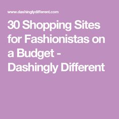 30 Shopping Sites for Fashionistas on a Budget - Dashingly Different