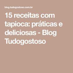 15 receitas com tapioca: práticas e deliciosas - Blog Tudogostoso
