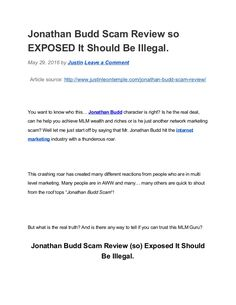 If you are looking to learn more about the mlm guru Jonathan Budd then this quick article about the Jonathan Budd Scam Review will open your eyes to the truth.