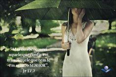 ''Mas Eu abençoarei aquele que tem fé em mim, aquele que confia em mim, o SENHOR.'' -Jeremias 17:7