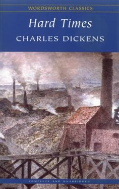 hard times charles dickens | Hard Times by Charles Dickens was published in the weekly periodical ...