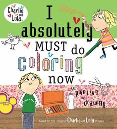 I Absolutely Must Do Coloring Now or Painting or Drawing (Charlie and Lola) de Lauren Child, http://www.amazon.es/dp/0448444151/ref=cm_sw_r_pi_dp_oKnPsb1EPYWQ7