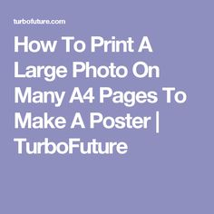 How To Print A Large Photo On Many A4 Pages To Make A Poster | TurboFuture