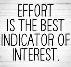 True. Effort reflects intentions. Just as no effort reflects intentions. Effort is everything to me.