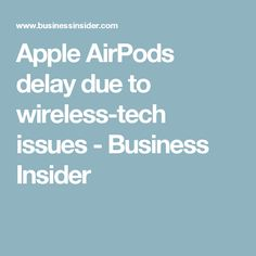Apple AirPods delay due to wireless-tech issues - Business Insider