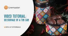 Video Tutorial: Decoupage of a Tin Can – a free tutorial on the topic: Recycling ✓DIY ✓Steps-By-Step ✓With photos Decoupage Tins, Old Boxes, Flat Brush, Wax, Artisan, Canning, Crafts, Old Crates, Manualidades