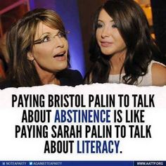 Paying Bristol Palin to talk about abstinence is like paying Sarah Palin to talk about literacy. Stuck On Stupid, Are You Serious, Anti Religion, Sarah Palin, Political Views, Right Wing, Republican Party, Political Cartoons, Denial