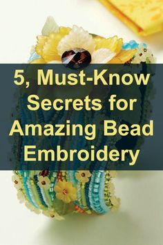 You can't miss these top 5 secrets for great bead embroidery for your next #embroidery project! #beading