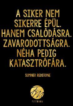 A siker nem épül sikerre. Hanem csalódásra. Zavarodottságra. Néha pedig katasztrófára. - Sumner Redstone Never Give Up, Motivation Inspiration, Bujo, Spirit, Success, Quotes, Minion, Life, Emoji