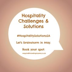 #HospitalitySolutionsSA Brainstorming Sessions in May. Book now: enquire@travellingmystery.co.za