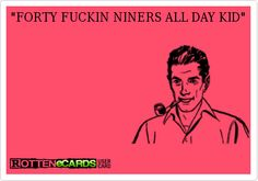 FORTY+FUCKIN+NINERS+ALL+DAY+KID