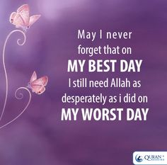 May I never forget that on my best day I still need #Allah as desperately as i did on my worst #day