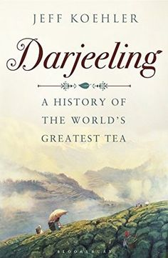 Darjeeling by Jeff Koehler http://www.bookscrolling.com/the-best-books-about-tea-of-all-time/