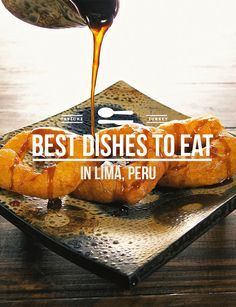 Travel Peru Food l The 10 Best Dishes to Eat in Lima l @perutravelnow