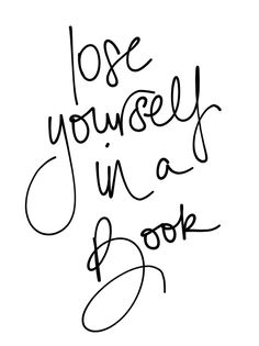 Lose yourself in a book.