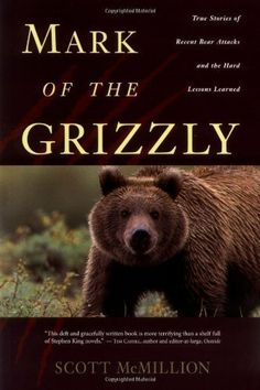 Mark of the Grizzly: True Stories of Recent Bear Attacks and the Hard Lessons Learned by Scott McMillion. $9.07