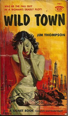 """""""Wild Town"""" by Jim Thompson (Signet 1461, 1957). Cover illustration by Robert Maguire. Thompson and Maguire are both key figures in pulp fiction. I love this cover."""
