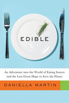 """A great new book that explores entomophagy. Check out her blog online at """"Girl Meets Bug."""""""