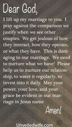 Prayer Of The Day – Nurture Your Marriage --- Dear Lord, I lift up my marriage to you. I pray protection over my marriage, specifically from the temptations of the world. Please guard my husband's heart and my heart, equip us to be strong and resistant against sin, giv… Read More Here http://unveiledwife.com/prayer-of-the-day-nurture-your-marriage/ #marriage #love