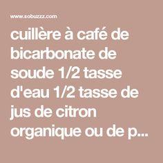 cuillère à café de bicarbonate de soude 1/2 tasse d'eau 1/2 tasse de jus de citron organique ou de pamplemousse