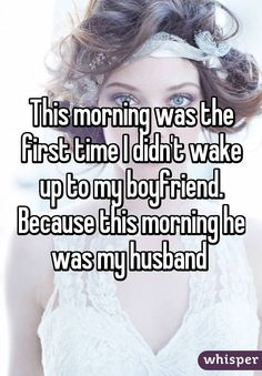 """""""This morning was the first time I didn't wake up to my boyfriend. Because this morning he was my husband"""""""