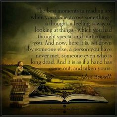 The best moments in reading are when you come across something - a thought, a feeling, a way of looking at things - which you had thought special and particular to you ... #books #reading #magic #quote