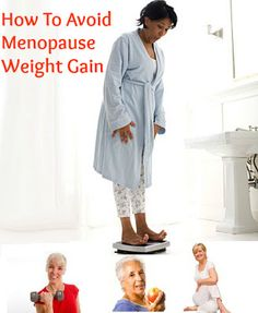 **Avoid Menopause Weight Gain - http://www.webmd.com/menopause/guide/menopause-weight-gain-and-exercise-tips