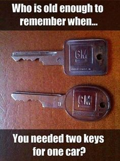 Or you just had a car that was old enough to need two keys.  I may be both though, who knows.  LOL!  I just remember having the two keys.  The round one for the door & the square one for the ignition.