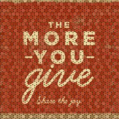 the more you give...