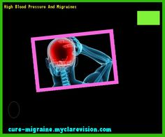 High Blood Pressure And Migraines 172632 - Cure Migraine