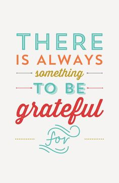 There is always something to be grateful for Inspirational Quote