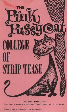 The Pink Pussy Cat  College of Strip Tease (Hollywood) via http://www.flickr.com/photos/amphalon/4678424600/in/set-72157624836676203