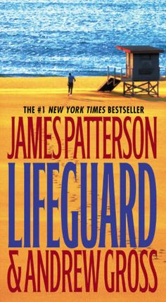 Lifeguard....First James Patterson Book I ever read