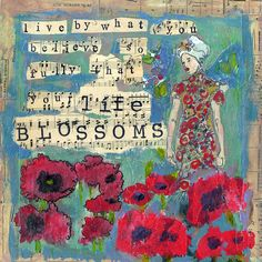 Inspirational Art - Live by what you believe so fully Your Life Blossoms Painting  - Inspirational Art - Live by what you believe so fully Your Life Blossoms Fine Art Print