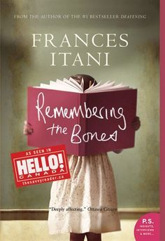 Remembering the Bones - by Frances Itani -- on my 'to read' list - it's sounds so good!