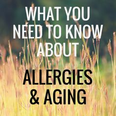 Here is what you need to know about allergies and how it effects aging. #WellnessWed #Allergies #Aging