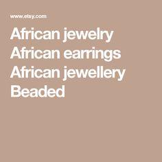African jewelry African earrings African jewellery Beaded