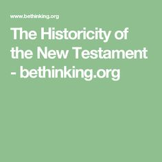 The Historicity of the New Testament -  bethinking.org