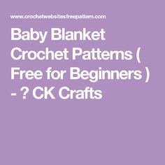 Baby Blanket Crochet Patterns ( Free for Beginners ) - ✁ CK Crafts